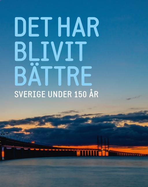 Framsida Det har blivit bättre: Sverige under 150 år
